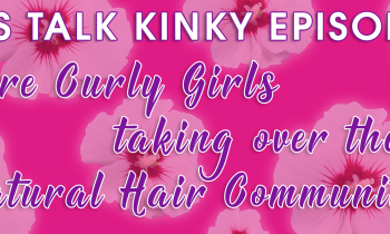"""6 Things We Learned from """"Are Curly Girls Taking Over The Natural Hair Movement"""" Let's Talk Kinky Episode With Strawberricurls and BlackOnyx77"""