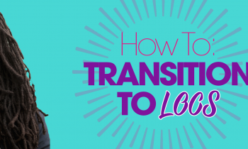 How To: Transition to Locs