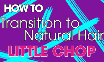 How to Transition to Natural Hair: Little Chops