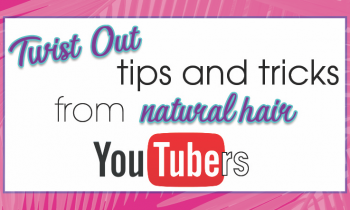 Twist Out Tips & Tricks from Natural Hair Youtubers