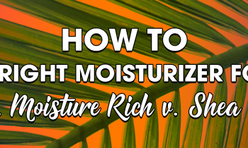 How To Choose the Right Moisturizer For Your Hair Type: Dulce v. Moisture Rich v. Shea Yogurt