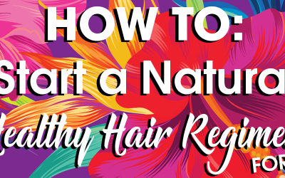 How To: Start a Natural Healthy Hair Regimen